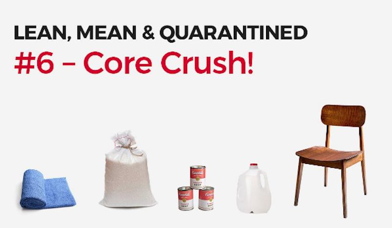 Lean, Mean & Quarantined #6 -Core Crush!